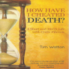 "Book Review 1: ""How Have I Cheated Death? A Short And Merry Life With Cystic Fibrosis"" by Tim Wotton"