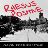 "Book Review 10: ""Rhesus Positive"" by Gavin Featherstone"